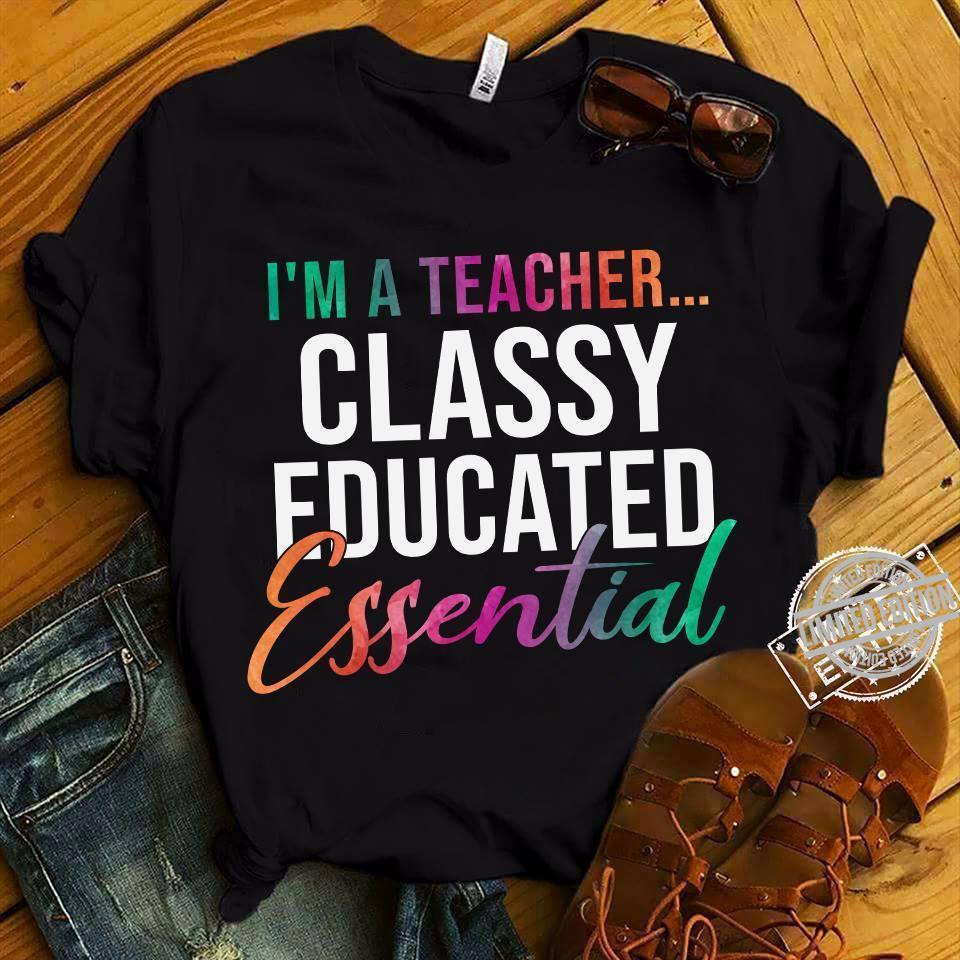 I'm A Teacher Classy Educatied Essential Shirt