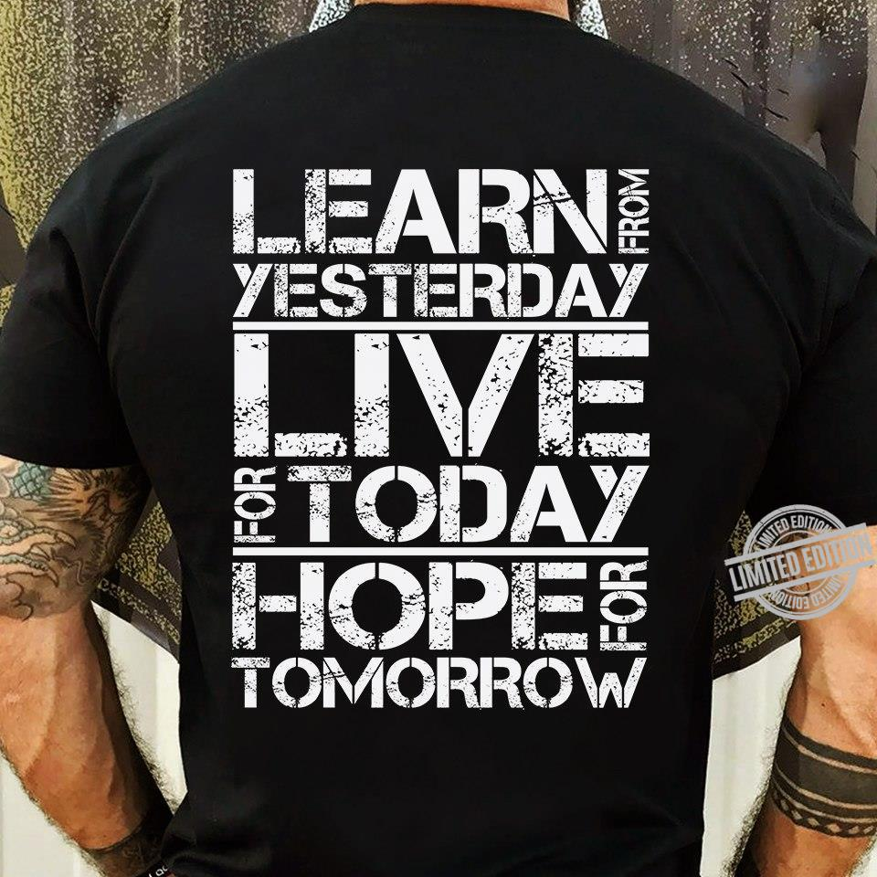Learn From Yesterday Live For Today Hope For Tomorrow Shirt