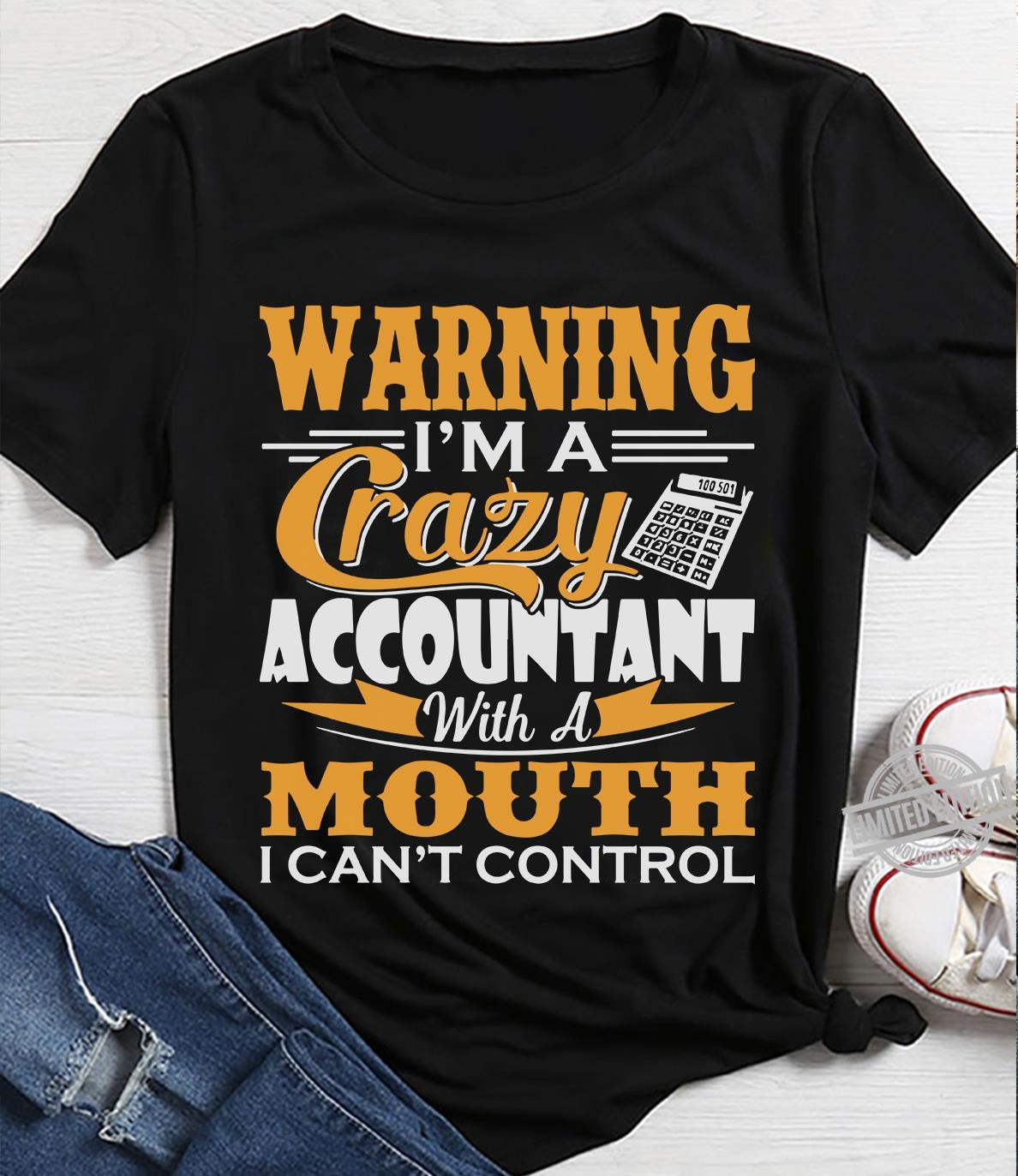 Warning I'm A Crazy Accountant With A Mouth I Can't Control Shirt