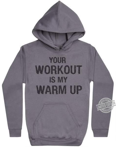 Your Workout Is My Warm Up Shirt